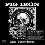 Pig Irön - Blues + Power = Destiny