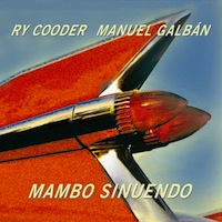 Ry Cooder, Manuel Galban - Mambo Sinuendo